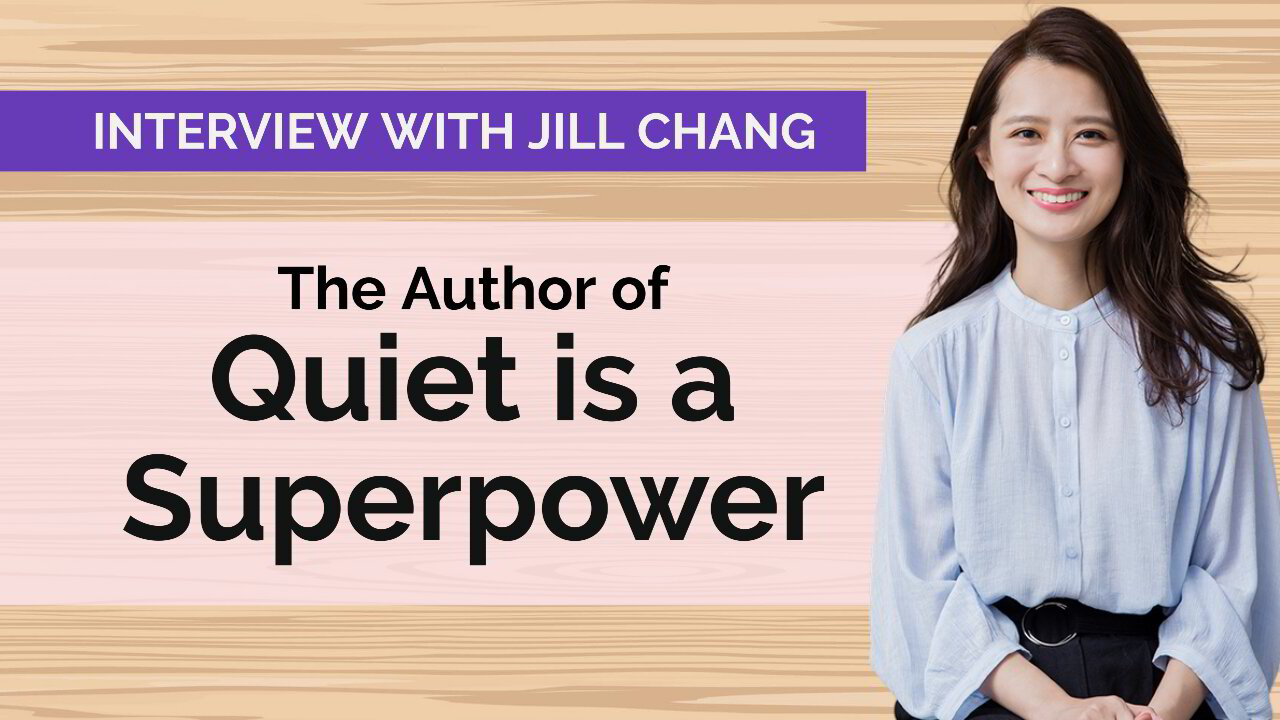 Is Quiet a Superpower? Bestselling Author Jill Chang on Introvert Success